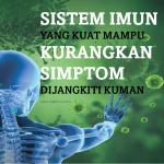 SISTEM IMUN YANG KUAT MAMPU KURANGKAN SIMPTOM DIJANGKITI KUMAN